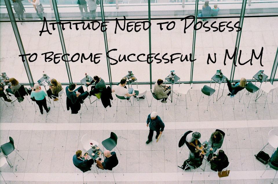 Attitude Need to Possess to become Successful in MLM 4